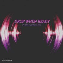 Drop When Ready Sound FX