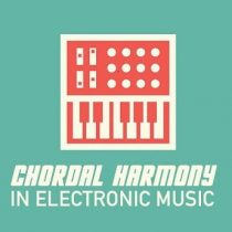 Sonic Academy Music Theory Chordal Harmony in Electronic Music TUTORIAL