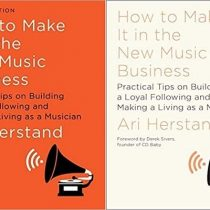 How To Make It in the New Music Business (First & Second Edition)
