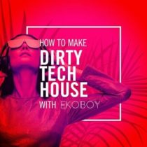 Sonic Academy Dirty Tech House with Ekoboy TUTORIAL