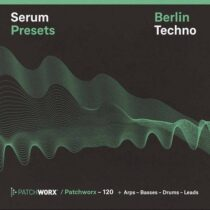 Patchworx Berlin Techno - Serum Presets