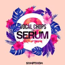 Sympthom Vocal Chops 2 For Serum