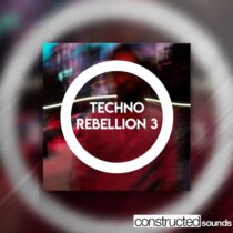 Constructed Sounds Techno Rebellion 3 Sample Pack