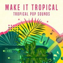 Make It Tropical - Tropical Sounds Sample Pack