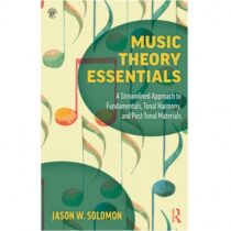 Music Theory Essentials: A Streamlined Approach to Fundamentals, Tonal Harmony & Post-Tonal Materials